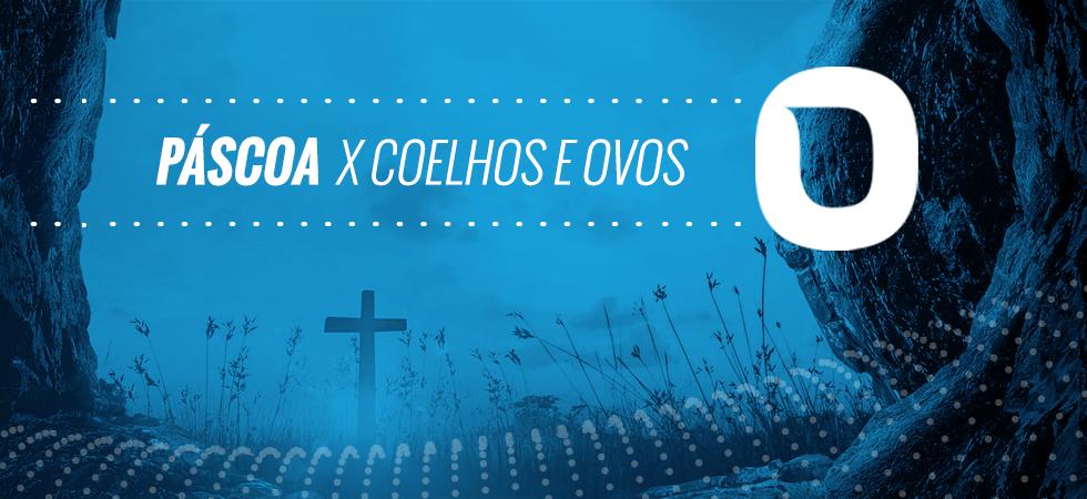 PÁSCOA X COELHOS E OVOS